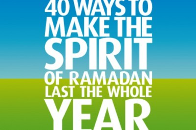 40 ways to make the spirit of Ramadan Last the whole year